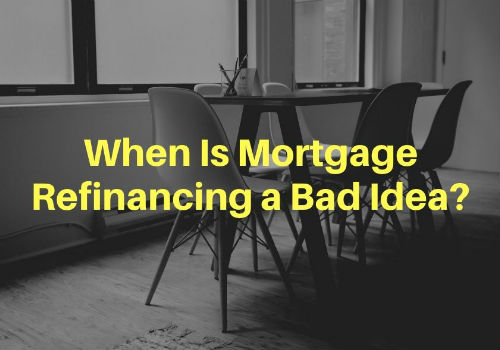 When Is Mortgage Refinancing a Bad Idea?